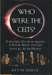 Who Were The Celts? Everything You Ever Wanted To Know About The Celts 1000 BC To The Present